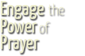 Engage the Power of Prayer